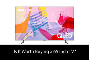 Is It Worth Buying a 65 Inch TV