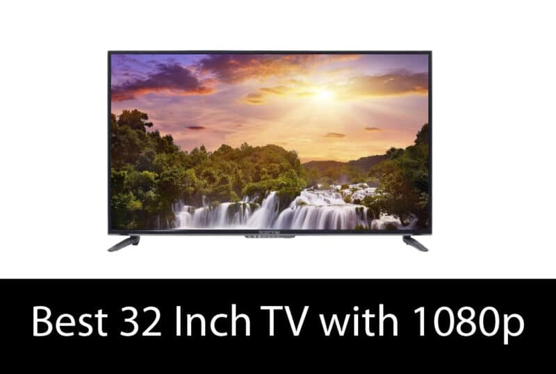 list of Best 32 Inch TV with 1080p
