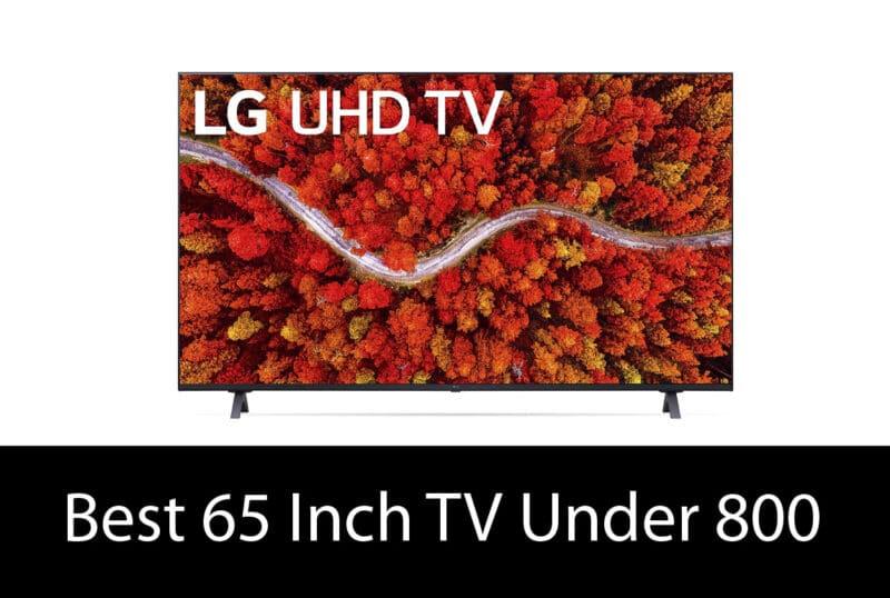 Best 65 Inch TV Under 800 in 2021