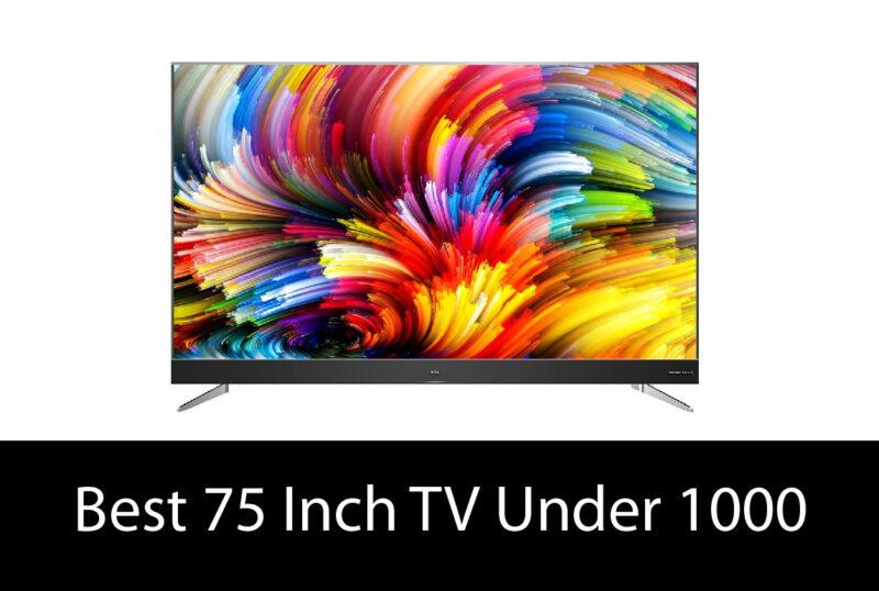 Best 75 Inch TV Under 1000 in 2021