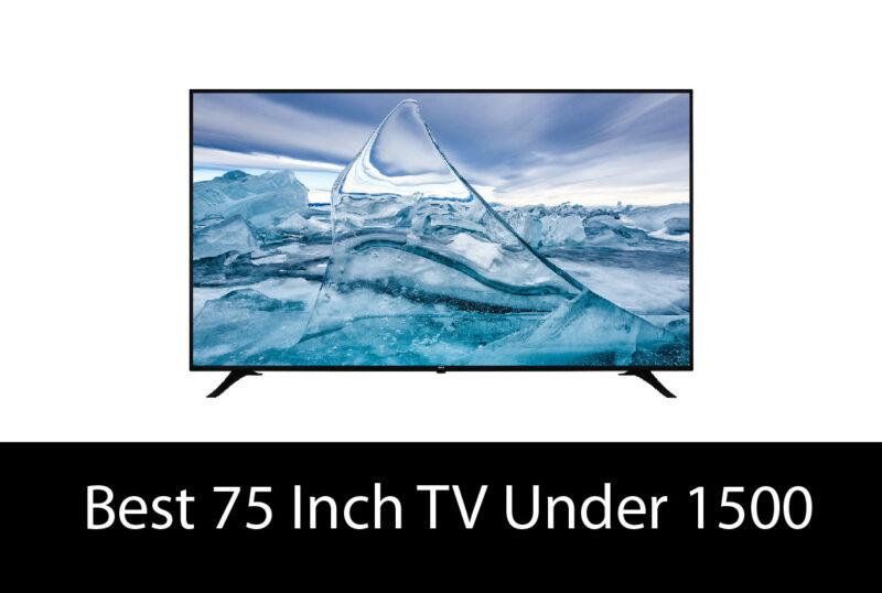 Best 75 Inch TV Under 1500 – Buyer's Guide