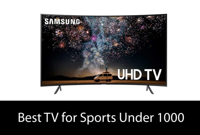 Best TV for Sports Under 1000 – Buyer's Guide