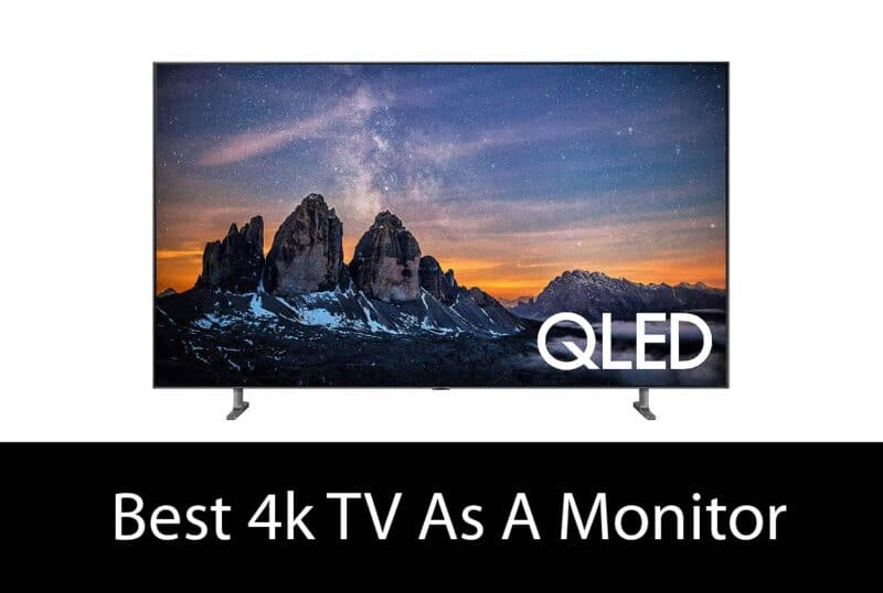 Best 4k TV As A Monitor