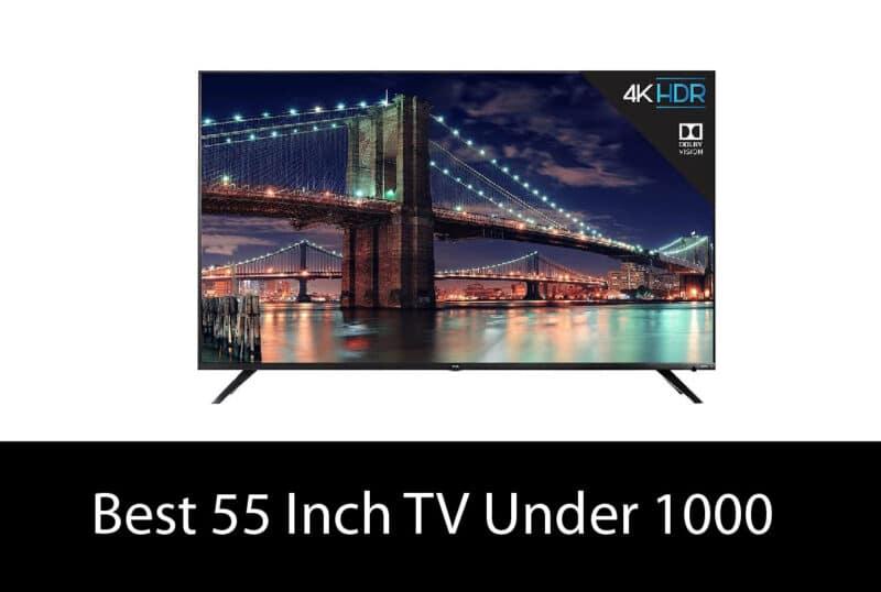 Best 55 Inch TV Under 1000